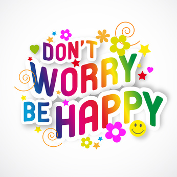Dont Worry Be Happy Our Mind Is The Limit