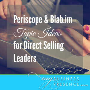Learn how leaders can take full advantage of live video streaming apps like Periscope and Blab.